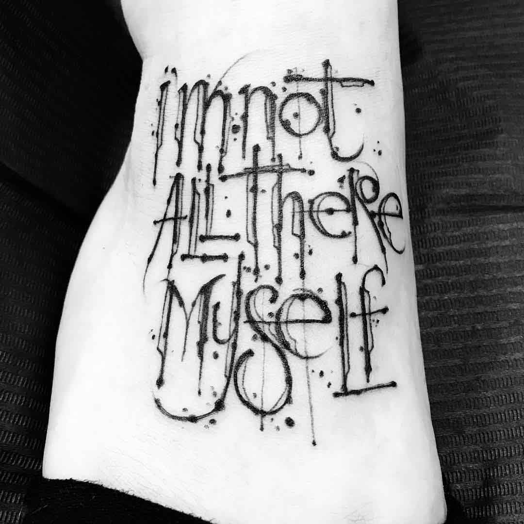 lettering tattoo i'm bot all there myself